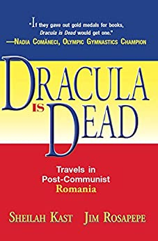 Dracula Is Dead: Travels in Post-Communist Romania by [Kast, Sheilah, Rosapepe, Jim]