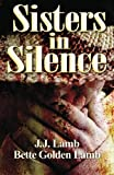 Sisters in Silence, J. Lamb and Bette Lamb, 1463706855
