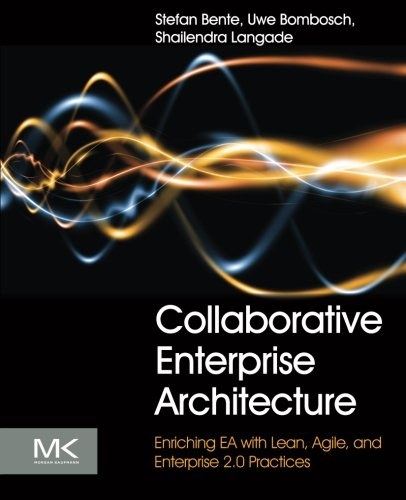 Collaborative Enterprise Architecture: Enriching EA with Lean, Agile, and Enterprise 2.0 practices by imusti