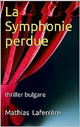 La Symphonie perdue: thriller bulgare