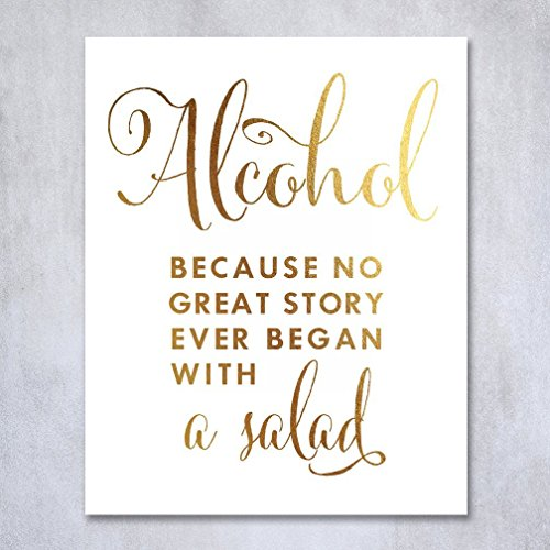 Alcohol Because No Great Story Ever Began With A Salad Gold Foil Print Wedding Reception Signage Bar Cart Sign Beer Drinks Party 8 inches x 10 inches