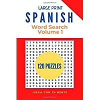Large Print Spanish Word Search 120 Puzzles Volume 1: Learn Widely Used Words in Spanish that Will Make you Master the…