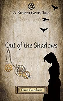 Out of the Shadows (Broken Gears Book 1) by [Fraedrich, Dana]