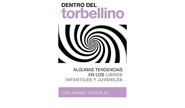 Amazon.com: Dentro del torbellino: Algunas tendencias en los libros infantiles y juveniles (Spanish Edition) eBook: Luis Daniel González: Kindle Store