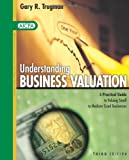 Understanding Business Valuation: A Practical Guide to Valuing Small to Medium Sized Businesses - Third 3rd Edition, Gary R. Trugman, 0870517481