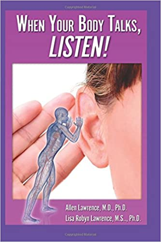 When Your Body Talks, Listen!: M D , Allen Lawrence, Ph D