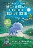 Der kleine Elefant, der so gerne einschlafen möchte: Die neue Einschlafhilfe für Ihr Kind - Die weltweit erfolgreiche Methode