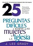 25 Preguntas Dificiles Sobre las Mujeres y la lglesia, J. Lee Grady, 0884199827