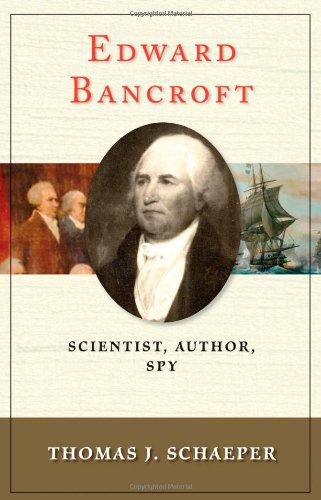 Edward Bancroft: Scientist, Author, Spy
