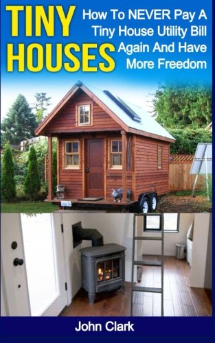 Tiny Houses: How To NEVER Pay A Tiny House Utility Bill Again And Have More Freedom