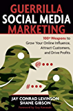 Guerrilla Social Media Marketing: 100+ Weapons to Grow Your Online Influence, Attract Customers, and Drive Profits…