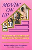 img - for Movin' on Up: A Woman's Guide Beyond Religion to Spirit Living by Rebecca Florence Osaigbovo (1996-10-01) book / textbook / text book