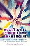 You Can't Teach Us if You Don't Know Us and Care About Us: Becoming an Ubuntu, Responsive and Responsible Urban Teacher (Black Studies and Critical Thinking)
