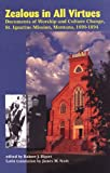 Zealous in All Virtues : Documents of Worship and Culture Change, St. Ignatius Mission, Montana, 1890-1894, , 1934594016