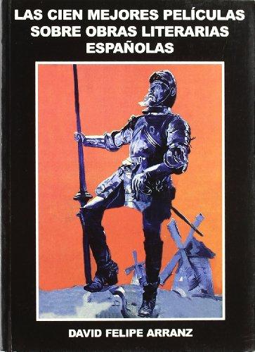 Descargar Libro Cien Mejores Peliculas Sobre Obras Literarias Españolas, Las David Felipe Arranz