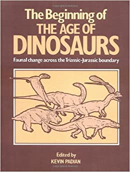 The Beginning of the Age of Dinosaurs: Faunal Change across the Triassic-Jurassic Boundary (Faunal Changes Across the Triassic-Jurassic Boundary)