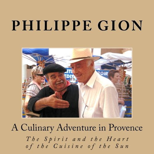 Download A Culinary Adventure in Provence: The Spirit and the Heart of the Cuisine of the Sun ebook