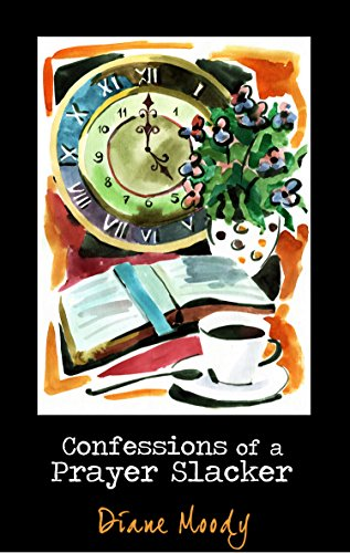 Confessions of a Prayer Slacker (Second Edition) by [Moody, Diane]