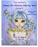 Lacy Sunshine's Flower Pot Pretties Coloring Book Volume 6: Magical Bloomin' Flower Fairies (Lacy Sunshine's Coloring Book) by Heather Valentin