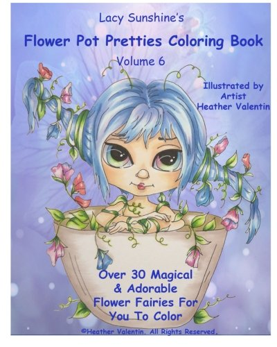 Lacy Sunshine's Flower Pot Pretties Coloring Book Volume 6: Magical Bloomin' Flower Fairies (Lacy Sunshine's Coloring Book)