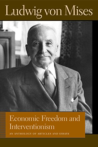 Economic Freedom and Interventionism (Lib Works Ludwig Von Mises) (Lib Works Ludwig Von Mises PB)