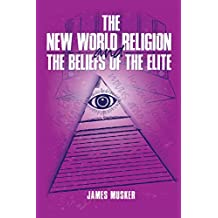 THE NEW WORLD RELIGION AND THE BELIEFS OF THE ELITE