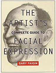 The Artist's Complete Guide to Facial Expression