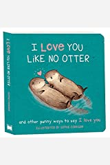 I Love You Like No Otter: And Other Punny Ways to Say I Love You Board book