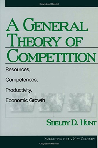 A General Theory of Competition: Resources, Competences, Productivity, Economic Growth (Marketing for a New Century)