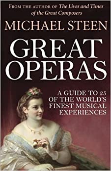 Book Great Operas: A Guide to 25 of the World's Finest Musical Experiences by Michael Steen (2014-08-05)