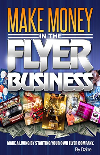 make money in the flyer business make a living by starting your own
