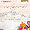 Beneath the Glitter Audiobook by Elle Fowler, Blair Fowler Narrated by Kate Rudd