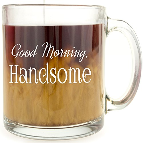 Good Morning Handsome - Glass Coffee Mug - Makes a Great Gift!