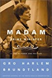 img - for Madam Prime Minister: A Life in Power and Politics by Gro Harlem Brundtland (2002-09-04) book / textbook / text book