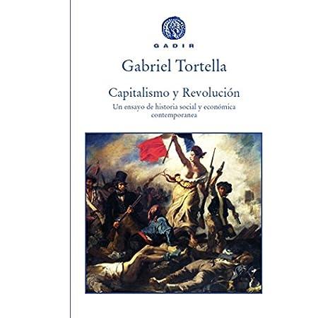 Capitalismo y revolución: Un ensayo de historia social y económica contemporánea Gadir Ensayo y Biografía: Amazon.es: Tortellla, Gabriel: Libros