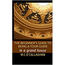 The Beginner's Guide to being a Tour Guide: In a Grand House