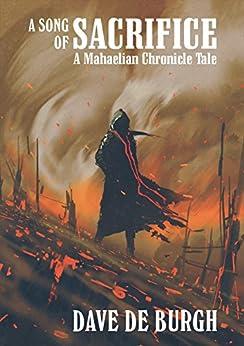 A Song of Sacrifice: A Mahaelian Chronicle Tale by [de Burgh, Dave]