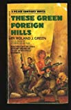 These Green Foreign Hills, Roland J. Green, 0441657419