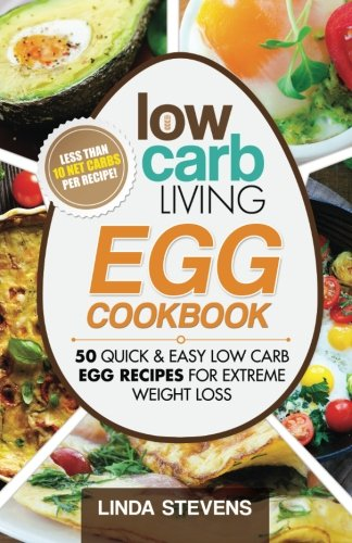 Read Online Low Carb Living Egg Cookbook: 50 Quick and Easy Low Carb Egg Recipes for Extreme Weight Loss (Volume 5) pdf