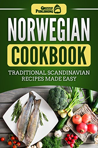 Norwegian Cookbook: Traditional Scandinavian Recipes Made Easy by Grizzly Publishing