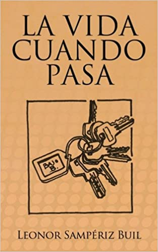 La vida cuando pasa (Spanish Edition): Leonor Sampériz Buil: 9781981368082: Amazon.com: Books