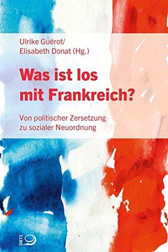 Was ist los mit Frankreich?: Von politischer Zersetzung zu sozialer Neuordnung Taschenbuch – 9. Oktober 2017 Ulrike Guérot Elisabeth Donat Dietz J H
