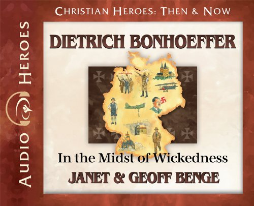 Dietrich Bonhoeffer Audiobook: In the Midst of Wickedness (Christian Heroes: Then & Now)