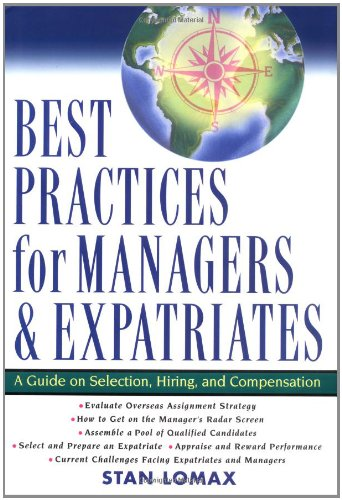 Best Practices for Managers and Expatriates: A Guide on Selection, Hiring and Compensation (Best Hiring Practices For Managers)