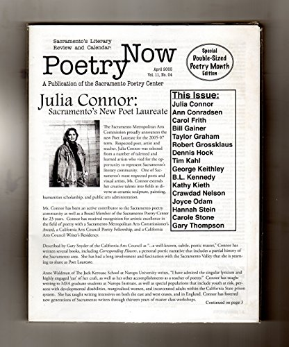 Poetry Now - A Publication of the Sacramento Poetry Center / April 2005. Robert Grossklaus; Julia Conner; Ann Conradsen; Carol Frith; Bill Gainer; Taylor Graham; Dennis Hock; Tim Kahl; George Keithley; B.L. Kennedy; Kathy Kieth; Crawdad Nelson; Joyc
