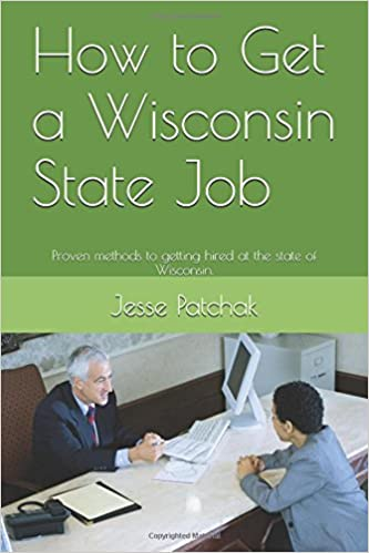 How To Get A Wisconsin State Job Proven Methods Getting Hired At The Of Jesse Patchak 9781520246604 Amazon Books