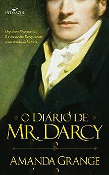 O Diário de Mr. Darcy: Orgulho e Preconceito: É a vez de Mr. Darcy contar a sua versão da história por [Grange, Amanda]