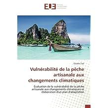 Vulnérabilité de la pêche artisanale aux changements climatiques: Évaluation de la vulnérabilité de la pêche artisanale aux changements climatiques et élaboration d'un plan d'adaptation