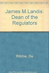 James M. Landis: Dean of the Regulators