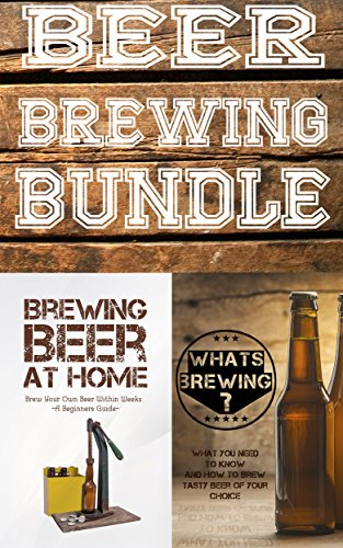 Beer Brewing Bundle: Brew Beer At Home + Whats Brewing. Learn To Brew Tasty Beer At Home For Beginners by [Blake, Nathan]